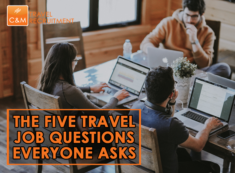The five travel job questions everyone asks - C&M Travel Recruitment