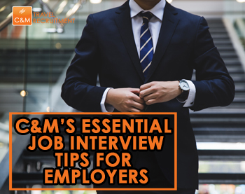C&M's essential job interview tips for employers